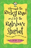Walker, Laura Jensen: Through the Rocky Road and Into the Rainbow Sherbet: Hope & Laughter for Life's Hard Licks