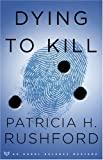 Rushford, Patricia H.: Dying to Kill (Angel Delaney Mystery Series #2)