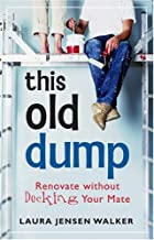 This Old Dump: Renovate Without Decking Your&hellip;