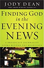 Finding God In The Evening News: A Broadcast…