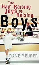 Hair-Raising Joys of Raising Boys, The by…