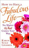 Linamen, Karen Scalf: How to Have a Fabulous Life--No Matter What Comes Your Way (Spire Books)