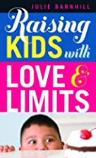 Raising Kids with Love and Limits by Julie…