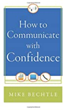 How to Communicate with Confidence by Mike…