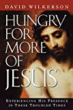 Wilkerson, David: Hungry for More of Jesus/Experiencing His Presence in These Troubled Times