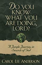 Do You Know What You Are Doing, Lord?: A…