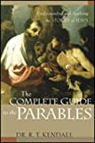 Kendall, R.T.: The Complete Guide to the Parables: Understanding and Applying the Stories of Jesus