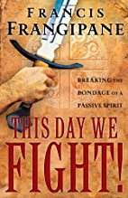 This Day We Fight!: Breaking the Bondage of…