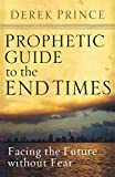 Prince, Derek: Prophetic Guide to the End Times: Facing the Future without Fear