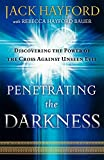 Hayford, Jack: Penetrating the Darkness: Discovering the Power of the Cross Against Unseen Evil
