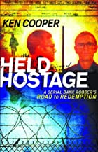 Held Hostage: A Serial Bank Robber's…