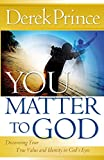 Prince, Derek: You Matter to God: Discovering Your True Value and Identity in God's Eyes