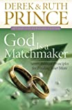 Prince, Derek: God Is a Matchmaker: Seven Biblical Principles for Finding Your Mate