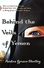 Behind the Veils of Yemen: How an American…