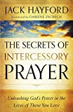 Hayford, Jack: Secrets of Intercessory Prayer, The: Unleashing God's Power in the Lives of Those You Love