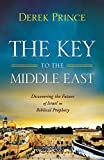 Prince, Derek: Key to the Middle East, The: Discovering the Future of Israel in Biblical Prophecy