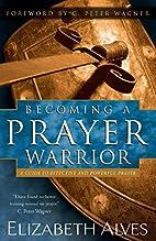 Becoming a Prayer Warrior by Elizabeth Alves