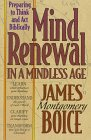 Boice, James Montgomery: Mind Renewal in a Mindless Age: Preparing to Think and Act Biblically  A Study of Romans 12 1-2