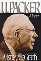 J.I. Packer: A Biography by Alister E.…