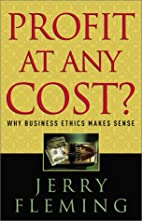 Profit at Any Cost?: Why Business Ethics…
