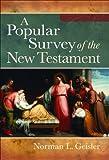 Geisler, Norman L.: Popular Survey of the New Testament, A