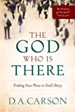 Carson, D. A.: The God Who Is There: Finding Your Place in God's Story