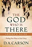 Carson, D. A.: God Who Is There Leader's Guide, The: Finding Your Place in God's Story