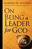 Wiersbe, Warren W.: On Being a Leader for God