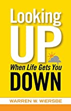 Looking Up When Life Gets You Down by Warren…