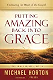 Horton, Michael: Putting Amazing Back into Grace: Embracing the Heart of the Gospel