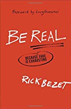 Be Real: Because Fake Is Exhausting by Rick…