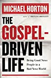 Horton, Michael: Gospel-Driven Life, The: Being Good News People in a Bad News World