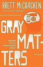 Gray Matters by Brett McCracken