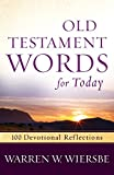 Wiersbe, Warren W.: Old Testament Words for Today: 100 Devotional Reflections