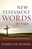 Wiersbe, Warren W.: New Testament Words for Today: 100 Devotional Reflections