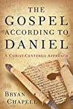 Chapell, Bryan: Gospel according to Daniel, The: A Christ-Centered Approach