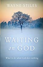 Waiting on God: What to Do When God Does…
