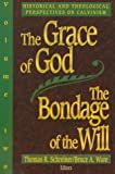 Schreiner, Thomas R.: The Grace of God, the Bondage of the Will: Historical and Theological Perspectives on Calvinism
