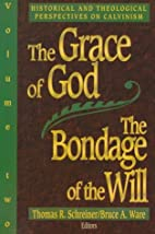Bondage calvinism god grace historical perspective theological will
