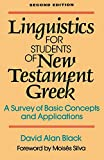 David Alan Black: Linguistics for Students of New Testament Greek: A Survey of Basic Concepts and Applications