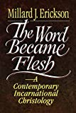 Erickson, Millard J.: Word Became Flesh, The: A Contemporary Incarnational Christology