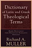 Muller, Richard A.: A Dictionary of Latin & Greek Theological Terms: Drawn Principally from Protestant Scholastic Theology