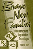 Rae, Scott B.: Brave New Families: Biblical Ethics and Reproductive Technologies