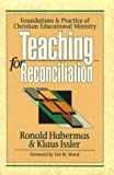 Ronald T. Habermas: Teaching for Reconciliation: Foundations and Practice of Christian Educational Ministry