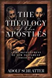 Schlatter, Adolf: The Theology of the Apostles: The Development of New Testament Theology