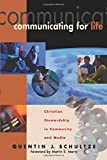 Schultze, Quentin J.: Communicating for Life: Christian Stewardship in Community and Media