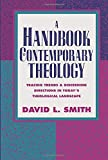 Smith, David L.: A Handbook of Contemporary Theology: Tracing Trends and Discerning Directions in Today's Theological Landscape