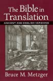 Metzger, Bruce M.: Bible in Translation, The: Ancient and English Versions