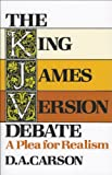 Carson, D. A.: The King James Version Debate: A Plea for Realism