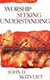 Witvliet, John D.: Worship Seeking Understanding: Windows into Christian Practice